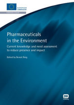 Pharmaceuticals in the Environment : Current knowledge and need assessment to reduce presence and impact