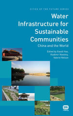 Water Infrastructure for Sustainable Communities : China and the World