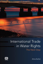 International Trade in Water Rights : The Next Step - Aline Baillat