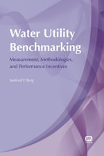 Water Utility Benchmarking : Measurement, Methodologies, and Performance Incentives - Sanford Berg