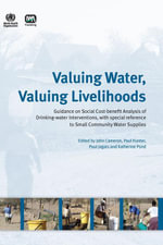 Valuing Water, Valuing Livelihoods Guidance on Social Cost-benefit Analysis of Drinking-water Interventions, with Special Reference to Small Community