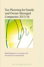 Tax Planning for Family and Owner-managed Companies 2013/14 - Peter Rayney