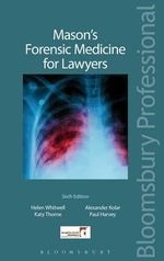 Mason's Forensic Medicine for Lawyers : (Sixth Edition) - Helen L. Whitwell