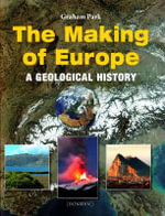 The Making of Europe : A Geological History - Graham Park