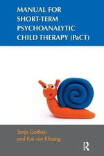 Manual for Short-term Psychoanalytic Child Therapy (PaCT) : A Guide for Mental Health Professionals - Tanja Gottken