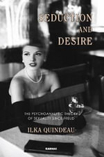 Seduction and Desire : The Psychoanalytic Theory of Sexuality Since Freud - Ilka Quindeau