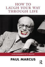 How to Laugh Your Way Through Life : A Psychoanalyst's Advice - Paul Marcus