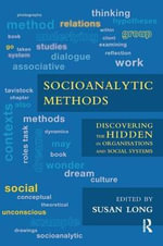 Socioanalytic Methods : Discovering the Hidden in Organisations and Social Systems