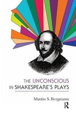 The Unconscious in Shakespeare's Plays : Hypnosis and the Emergence of the Psychoanalytic S... - Martin S. Bergmann
