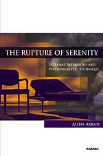 The Rupture of Serenity : External Intrusions and Psychoanalytic Technique - Aisha Abbasi