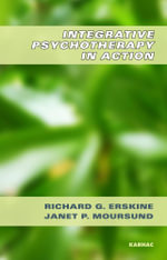 Integrative Psychotherapy in Action - Richard G. Erskine
