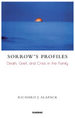 Sorrow's Profiles : Death, Grief, and Crisis in the Family - Richard J. Alapack