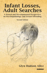 Infant Losses; Adult Searches : A Neural and Developmental Perspective on Psychopathology and Sexual Offending - Glyn Hudson Allez