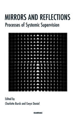 Mirrors and Reflections : Processes of Systemic Supervision