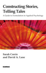 Constructing Stories, Telling Tales : A Guide to Formulation in Applied Psychology - Sarah Corrie