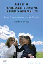 The Use of Psychoanalytic Concepts in Therapy with Families : For all Professionals Working with Families - Hilary A. Davies