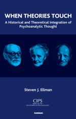 When Theories Touch : A Historical and Theoretical Integration of Psychoanalytic Thought - Steven J. Ellman