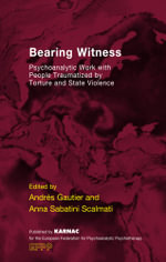 Bearing Witness : Psychoanalytic Work with People Traumatised by Torture and State Violence