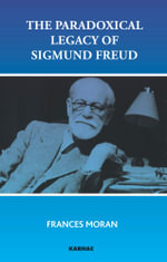 The Paradoxical Legacy of Sigmund Freud - Frances Moran