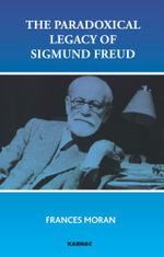 The Paradoxical Legacy of Sigmund Freud - Frances Moran