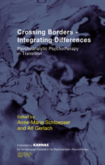 Crossing Borders - Integrating Differences : Psychoanalytic Psychotherapy in Transition
