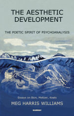 The Aesthetic Development : The Poetic Spirit of Psychoanalysis: Essays on Bion, Meltzer, Keats - Meg Harris Williams