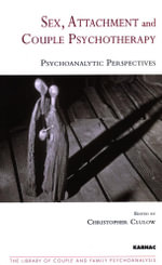Sex, Attachment and Couple Psychotherapy : Psychoanalytic Perspectives