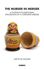 The Murder in Merger : A Systems Psychodynamic Exploration of a Corporate Merger - Jinette De Gooijer