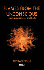Flames from the Unconscious : Trauma, Madness, and Faith - Michael Eigen