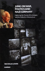 Jung on War, Politics and Nazi Germany : Exploring the Theory of Archetypes and the Collective Unconscious - Nicholas Lewin
