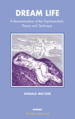 Dream Life : A Re-examination of the Psychoanalytic Theory and Technique - Donald Meltzer