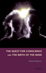 The Quest for Conscience and the Birth of the Mind - Annie Reiner