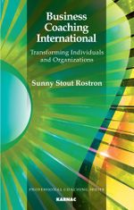 Business Coaching International : Transforming Individuals and Organizations - Sunny Stout-Rostron