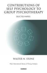 Contributions of Self Psychology to Group Psychotherapy : Selected Papers - Walter N. Stone