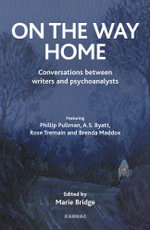 On the Way Home : Conversations Between Writers and Psychoanalysts - Marie Bridge