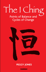The I Ching : Points of Balance and Cycles of Change - Peggy Jones