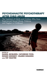Psychoanalytic Psychotherapy After Child Abuse : The Treatment of Adults and Children Who Have Experienced Sexual Abuse, Violence, and Neglect in Child