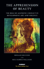 The Apprehension of Beauty : The Role of Aesthetic Conflict in Development, Art and Violence - Donald Meltzer