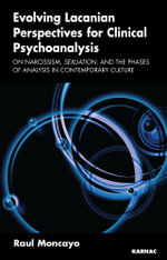Evolving Lacanian Perspectives for Clinical Psychoanalysis : On Narcissism, Sexuation, and the Phases of Analysis in Contemporary Culture - Raul Moncayo