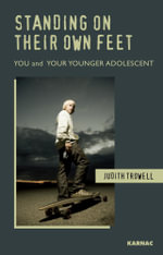Standing on their Own Feet : You and Your Younger Adolescent - Judith Trowell