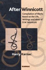 After Winnicott : Compilation of Works Based on the Life, Writings and Ideas of D.W. Winnicott - Harry Karnac