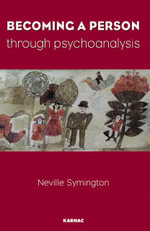 Becoming a Person Through Psychoanalysis - Neville Symington