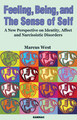 Feeling, Being, and the Sense of Self : A New Perspective on Identity, Affect and Narcissistic Disorders - Marcus West