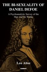 The Bi-sexuality of Daniel Defoe : A Psychoanalytic Survey of the Man and His Works - Leo Abse
