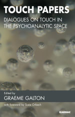 Touch Papers : Dialogues on Touch in the Psychoanalytic Space