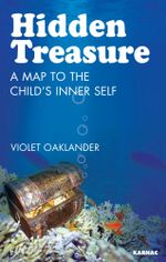 Hidden Treasure : A Map to the Child's Inner Self - Violet Oaklander