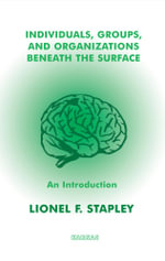 Individuals, Groups and Organizations Beneath the Surface : An Introduction - Lionel F. Stapley