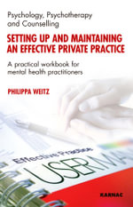Setting Up and Maintaining an Effective Private Practice : A Practical Workbook for Mental Health Practitioners - Philippa Weitz