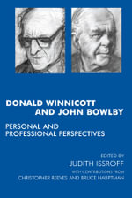Donald Winnicott and John Bowlby : Personal and Professional Perspectives - Bruce Hauptmann