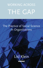 Working Across the Gap : The Practice of Social Science in Organizations - Lisl Klein